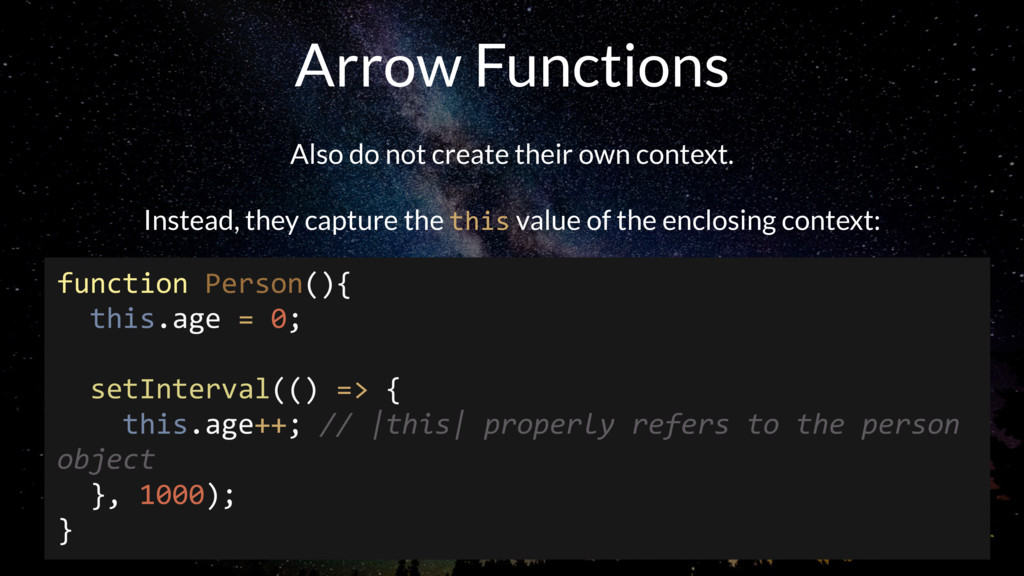 Arrow Functions Also do not create their own co...