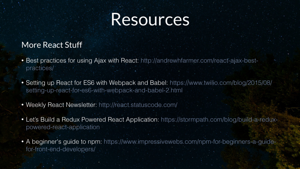 Resources More React Stuff • Best practices for...