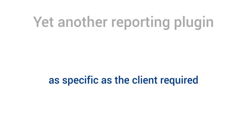 Yet another reporting plugin as specific as the...