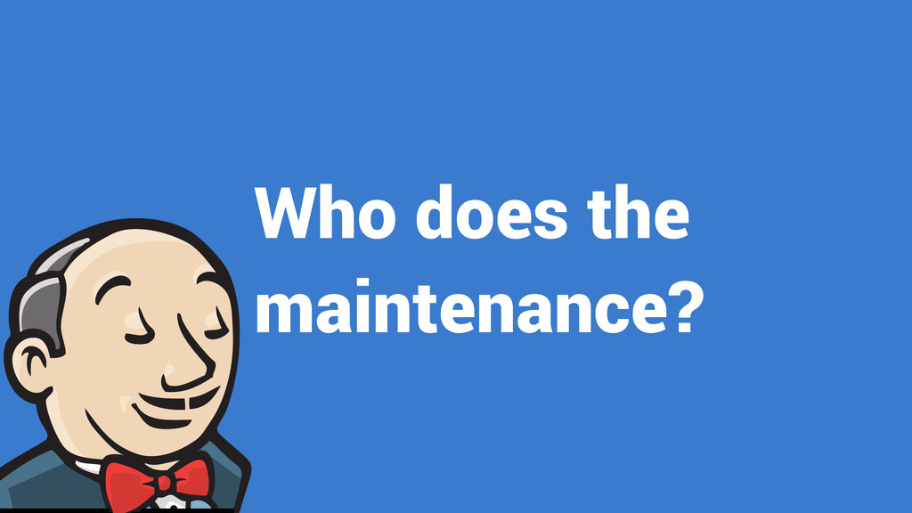 Who does the maintenance?