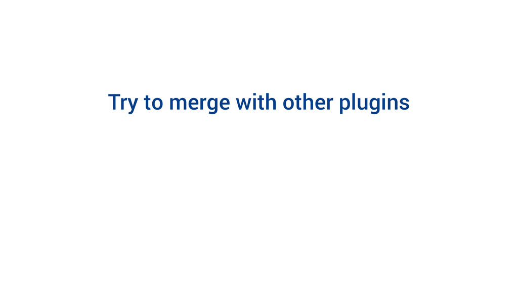 Try to merge with other plugins