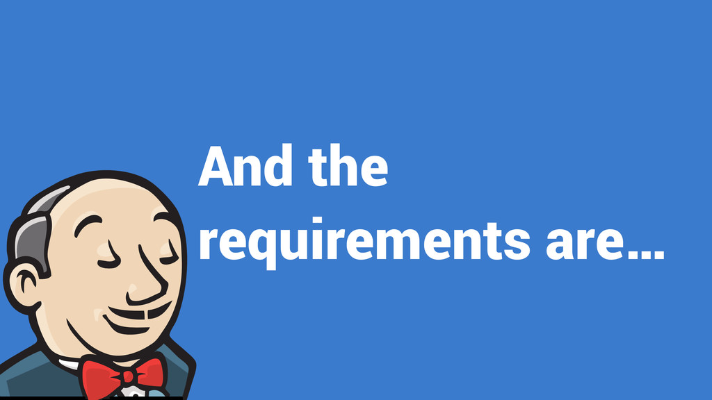 And the requirements are…