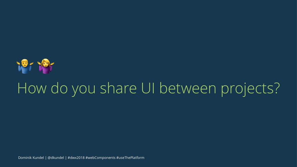 "! "" How do you share UI between projects? Domin..."