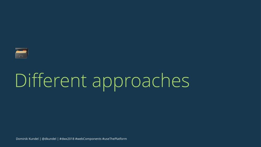 ! Different approaches Dominik Kundel   @dkundel...