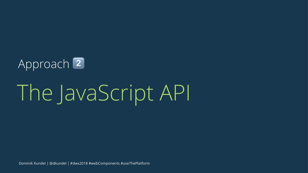 Approach ! The JavaScript API Dominik Kundel | ...