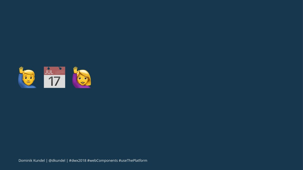 "! "" # Dominik Kundel | @dkundel | #dwx2018 #web..."