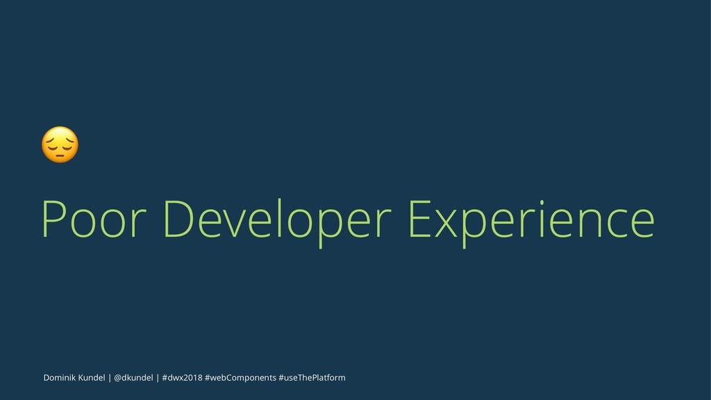 ! Poor Developer Experience Dominik Kundel | @d...
