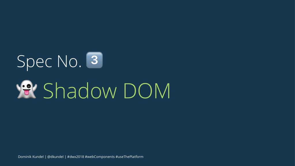 Spec No. ! ! Shadow DOM Dominik Kundel | @dkund...