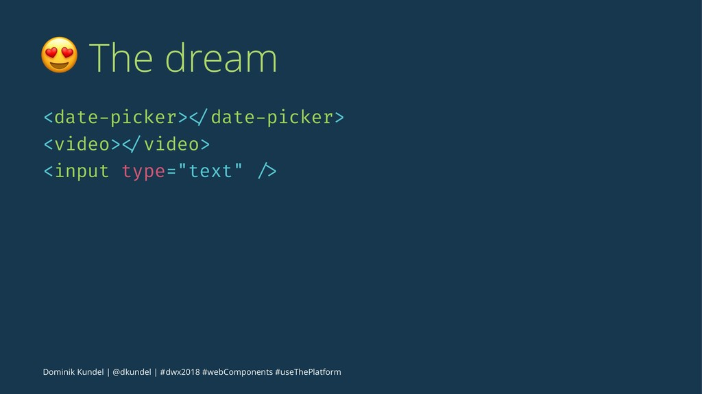 ! The dream <date-picker> </date-picker> <video...