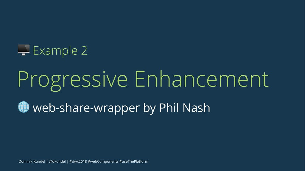 ! Example 2 Progressive Enhancement ! web-share...