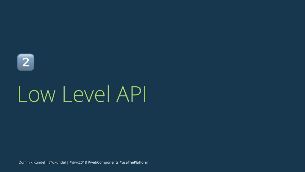 ! Low Level API Dominik Kundel | @dkundel | #dw...