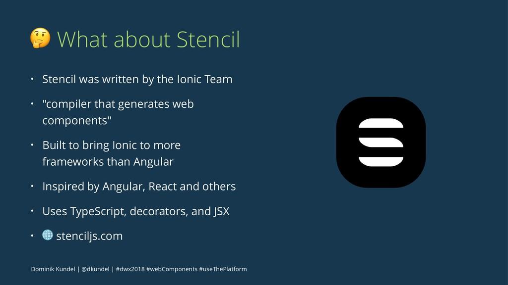 ! What about Stencil • Stencil was written by t...