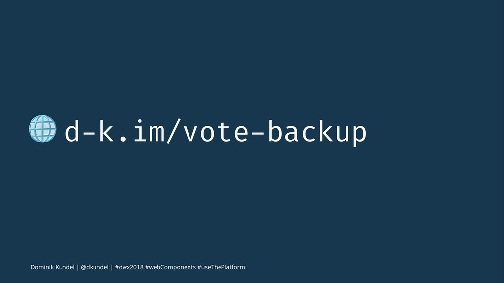 ! d-k.im/vote-backup Dominik Kundel | @dkundel ...