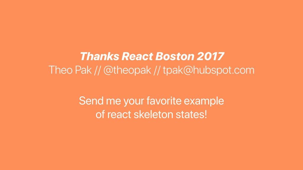 Thanks React Boston 2017 Theo Pak // @theopak /...
