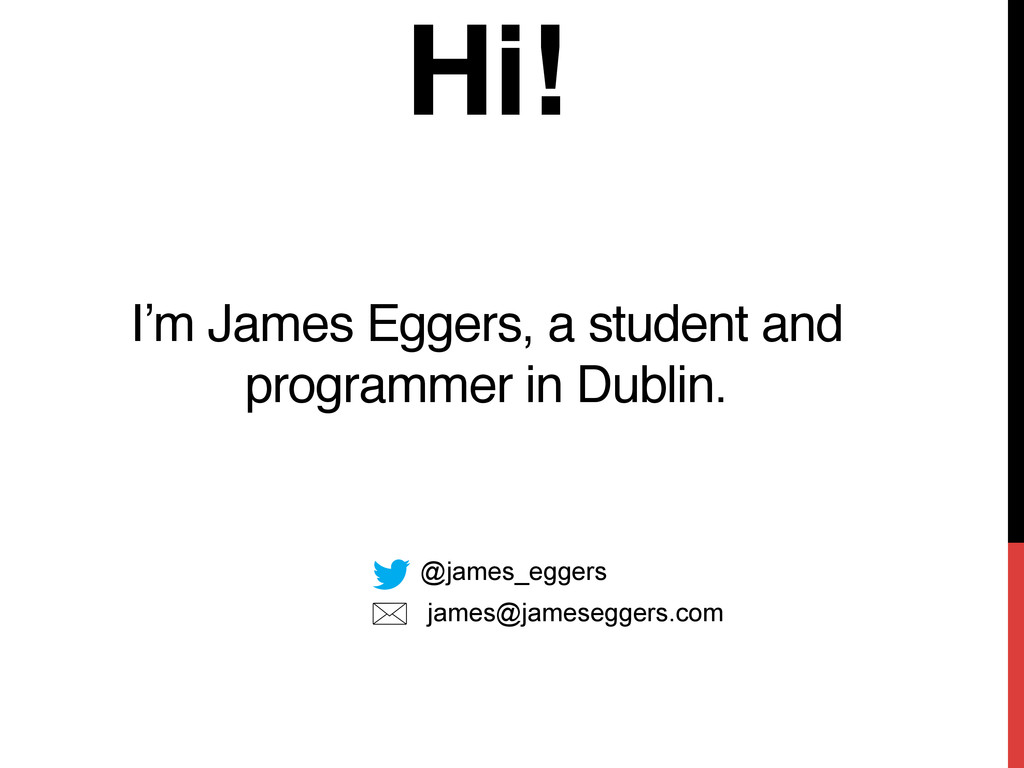 Hi!  I'm James Eggers, a student and programm...