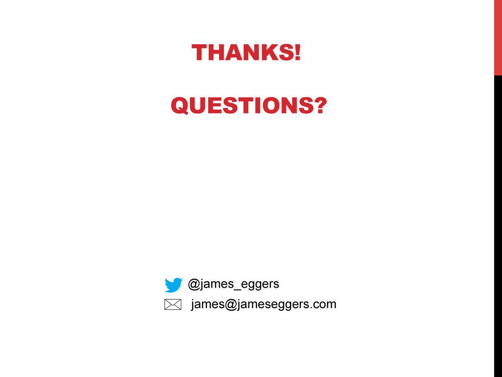 THANKS! QUESTIONS? @james_eggers james@jamesegg...