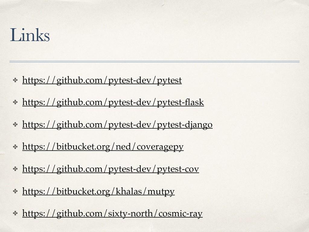 Links ✤ https://github.com/pytest-dev/pytest ✤ ...