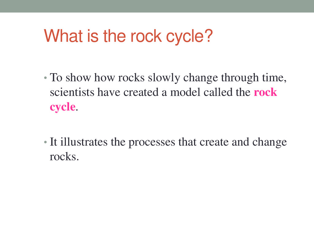 What is the rock cycle? • To show how rocks slo...