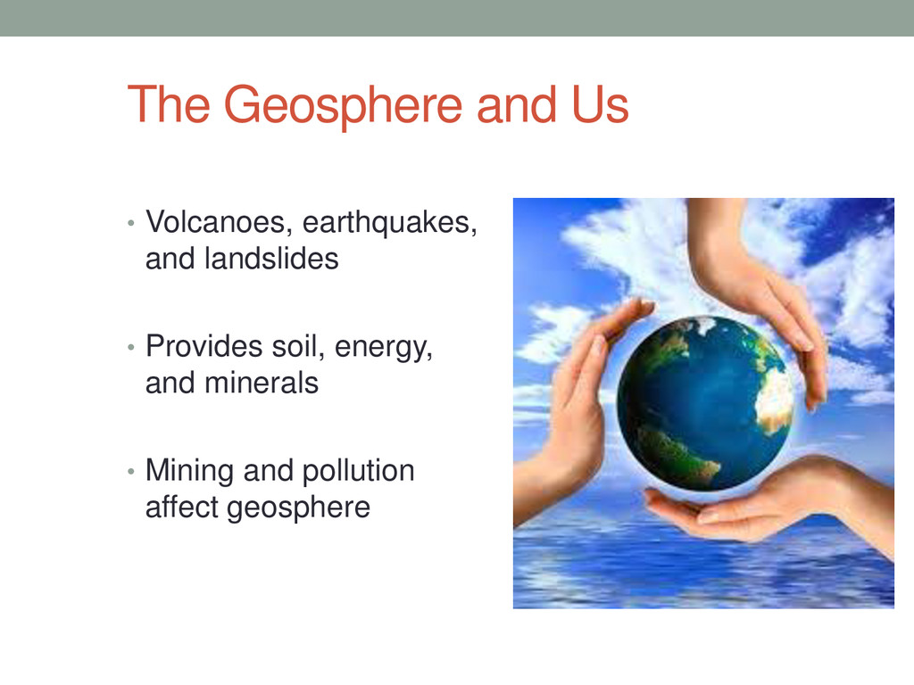 The Geosphere and Us • Volcanoes, earthquakes, ...