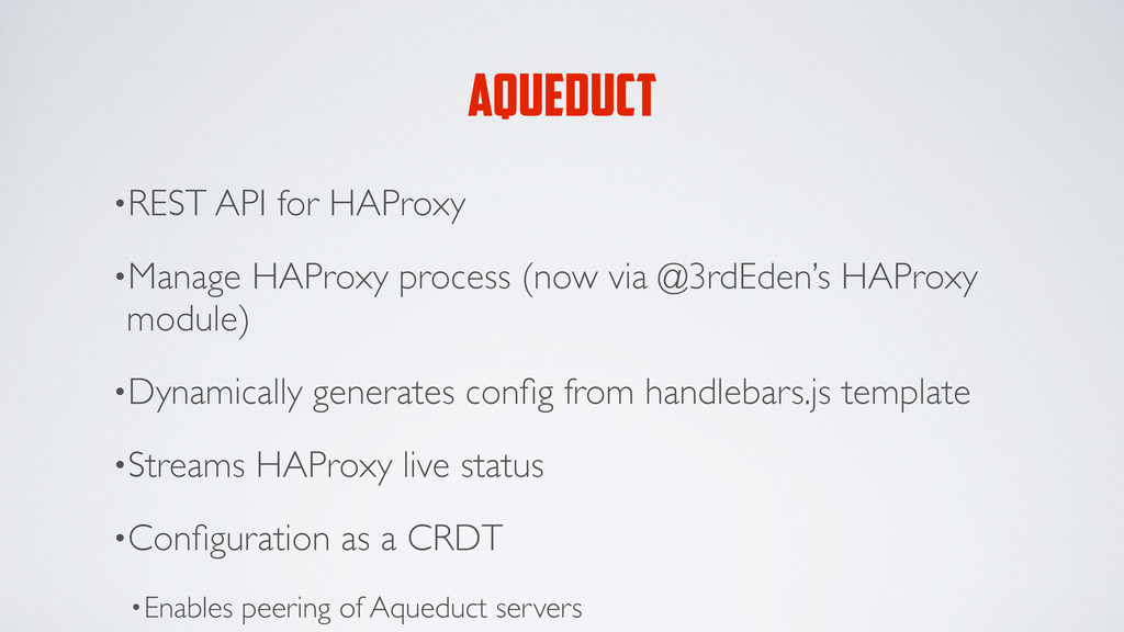 AQUEDUCT •REST API for HAProxy •Manage HAProxy ...