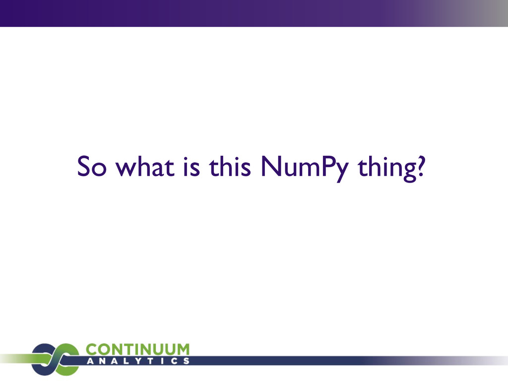 So what is this NumPy thing?