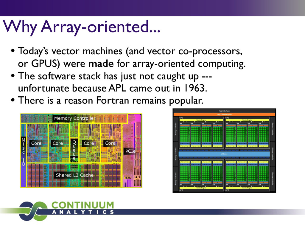 Why Array-oriented... • Today's vector machines...