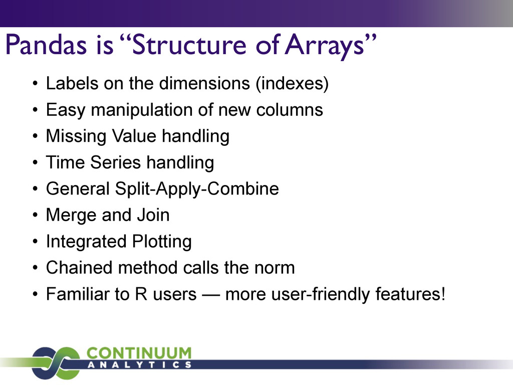 """Pandas is """"Structure of Arrays"""" • Labels on the..."""