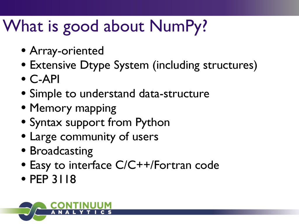 What is good about NumPy? • Array-oriented  •...