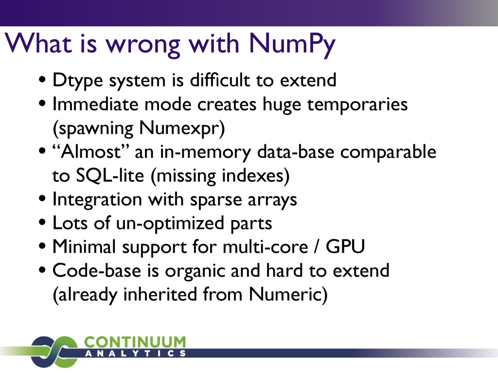 What is wrong with NumPy • Dtype system is diffi...