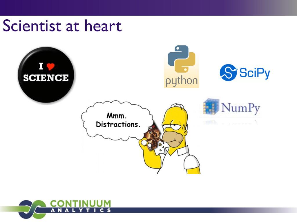 Scientist at heart