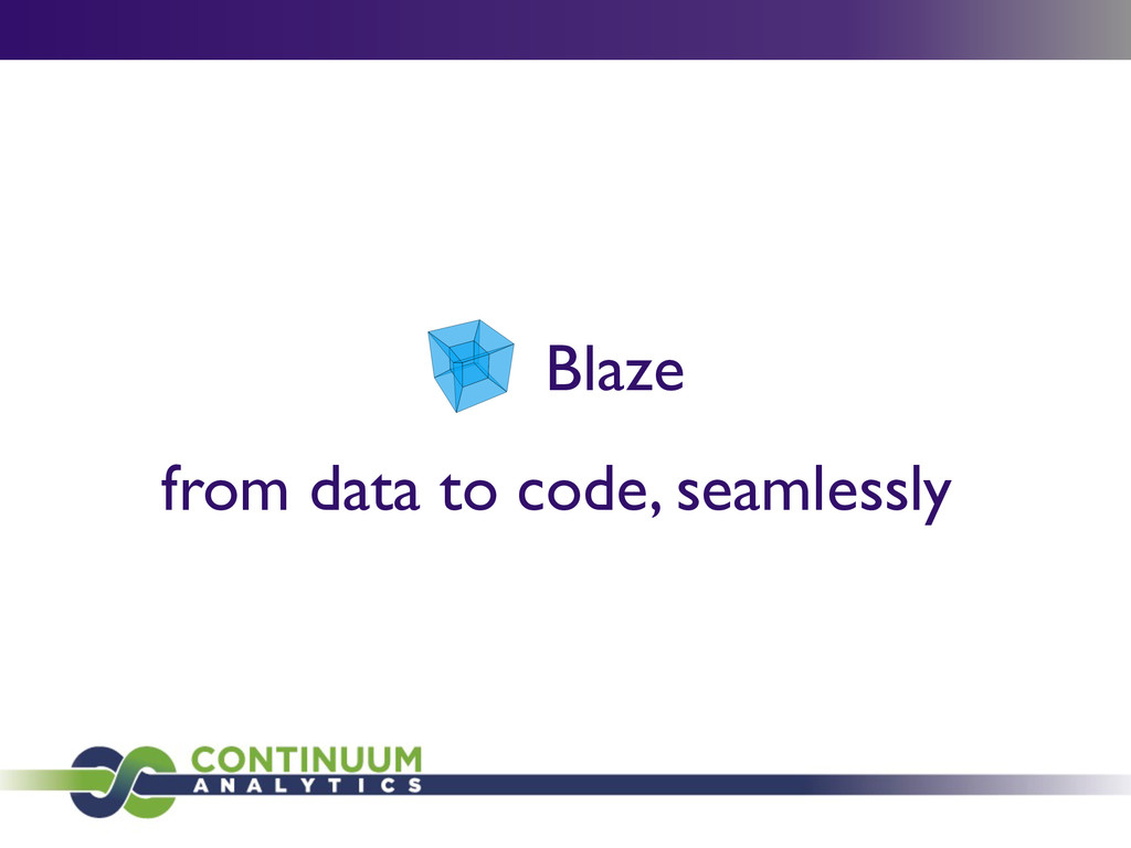 from data to code, seamlessly Blaze