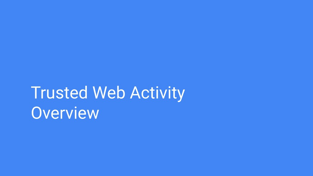 Trusted Web Activity Overview
