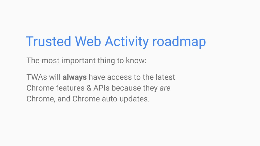 Trusted Web Activity roadmap The most important...