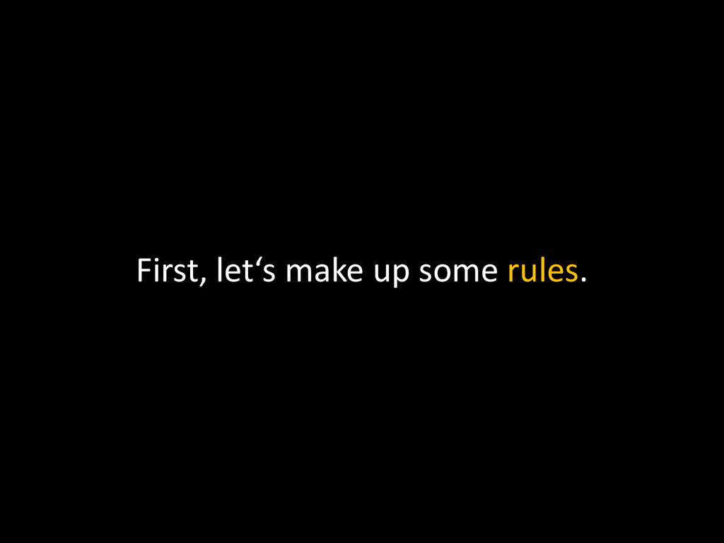 First, let's make up some rules.