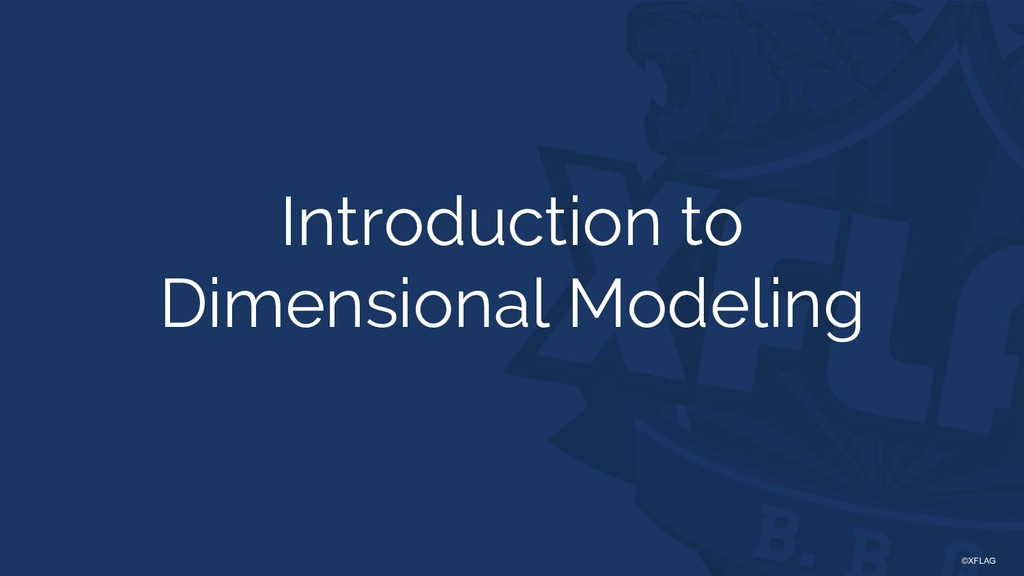 ©XFLAG Introduction to Dimensional Modeling