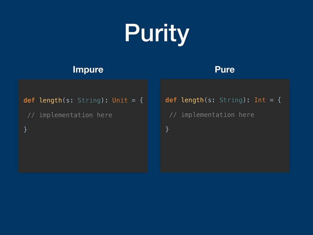 Purity def length(s: String): Unit = { // imple...