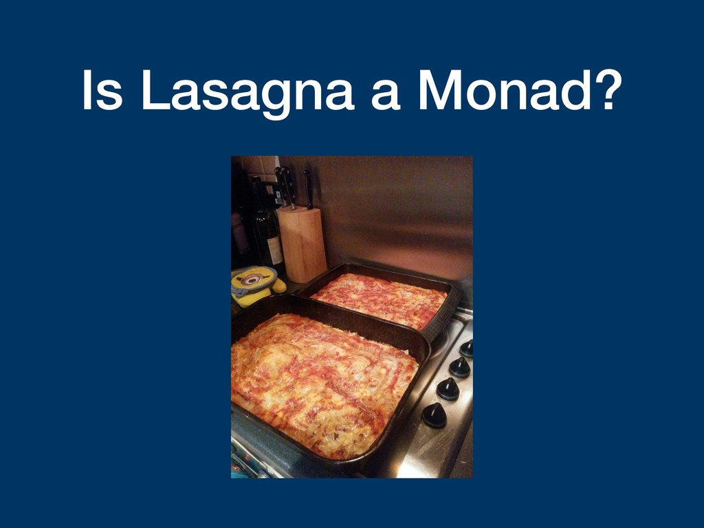 Is Lasagna a Monad?