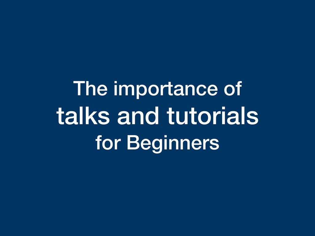 The importance of talks and tutorials for Begin...