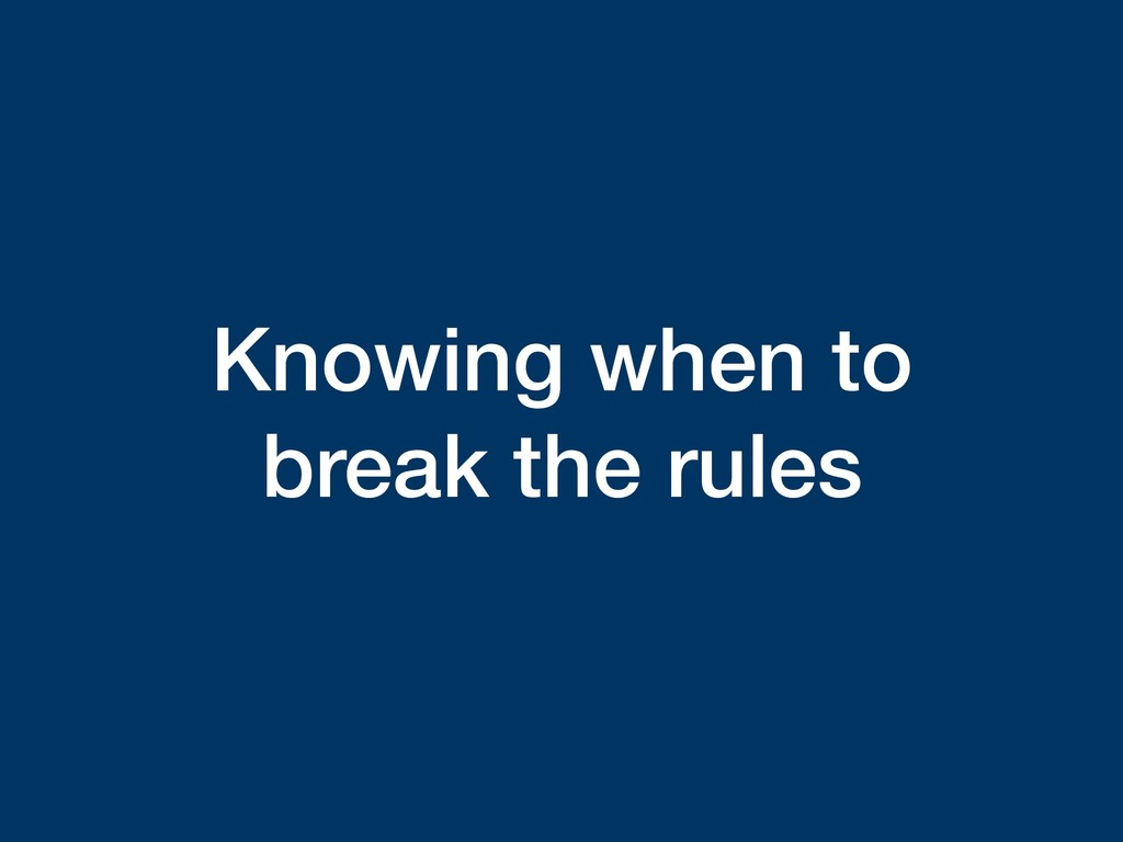 Knowing when to break the rules