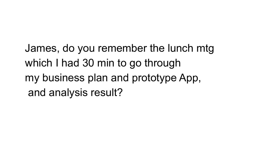 James, do you remember the lunch mtg which I ha...