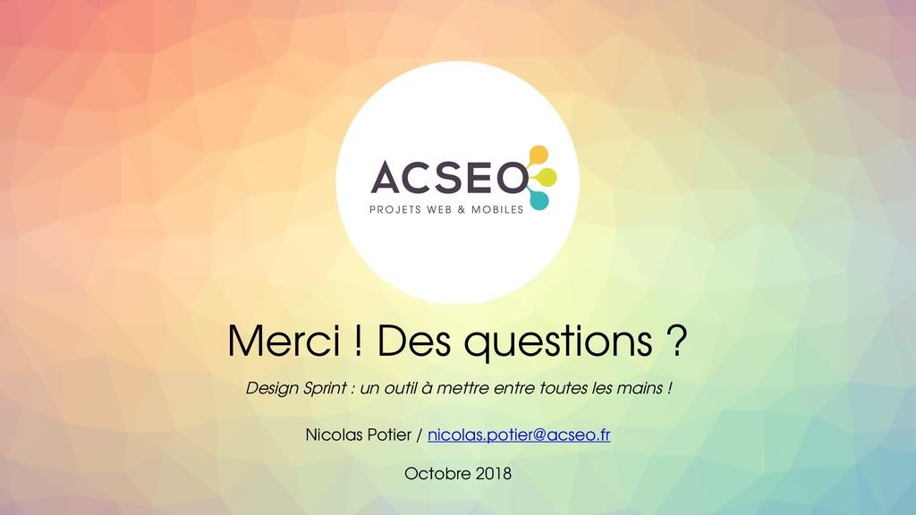 Merci ! Des questions ? Design Sprint : un outi...