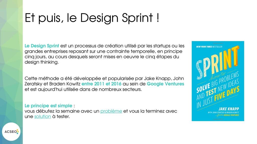 Et puis, le Design Sprint ! Le Design Sprint es...