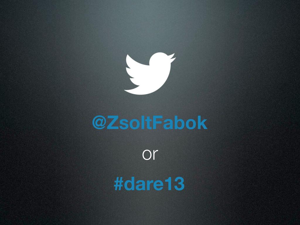 @ZsoltFabok or #dare13