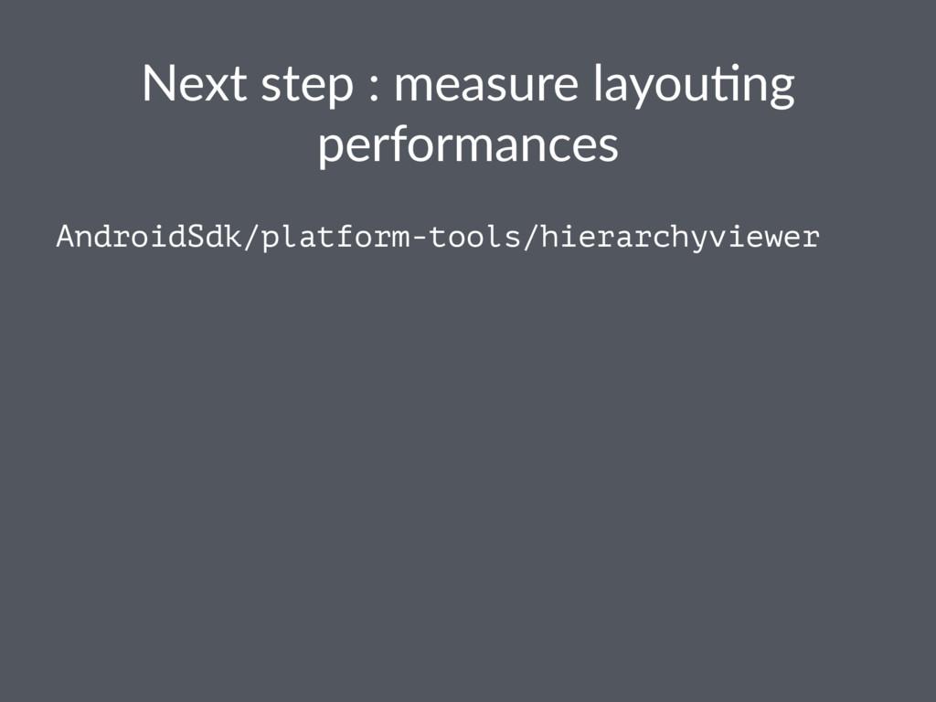 Next step : measure layou0ng performances Andro...