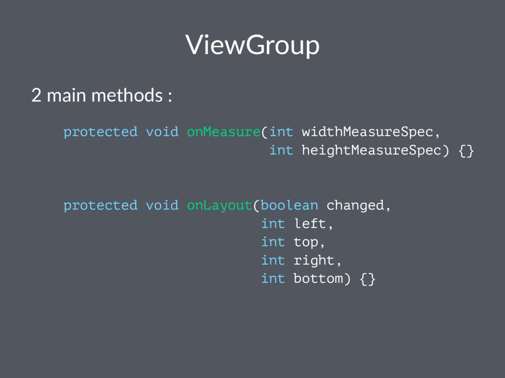 ViewGroup 2 main methods : protected void onMea...