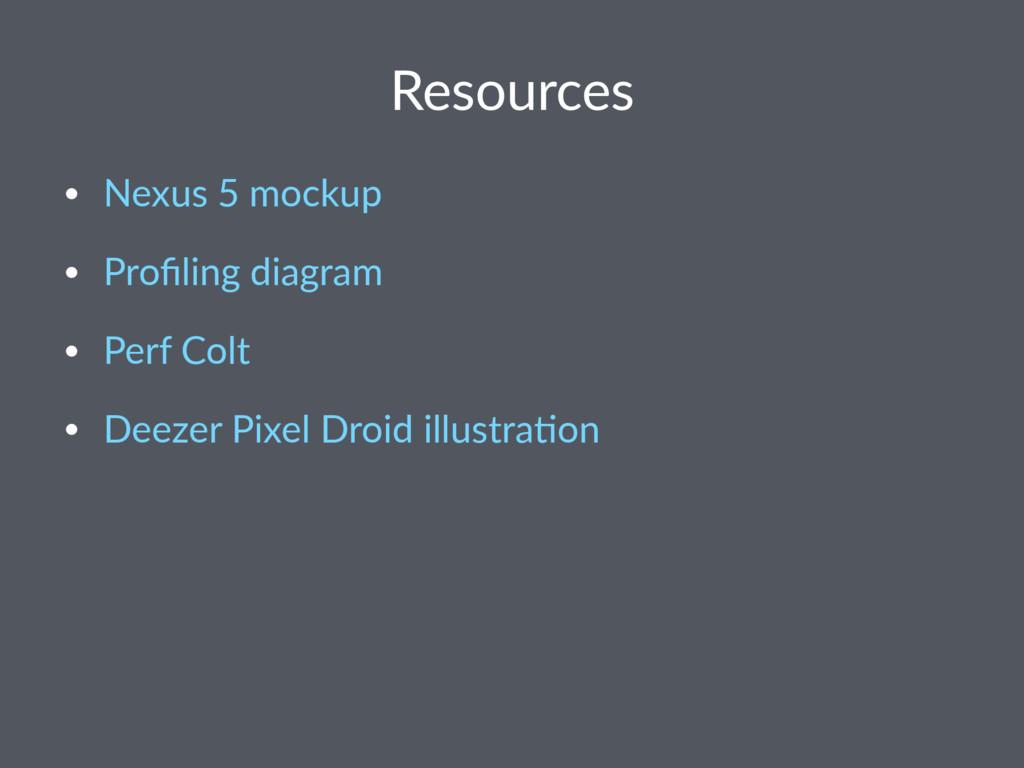 Resources • Nexus 5 mockup • Profiling diagram •...