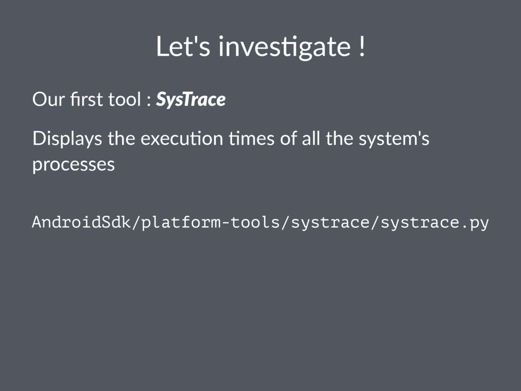 Let's inves*gate ! Our first tool : SysTrace Dis...