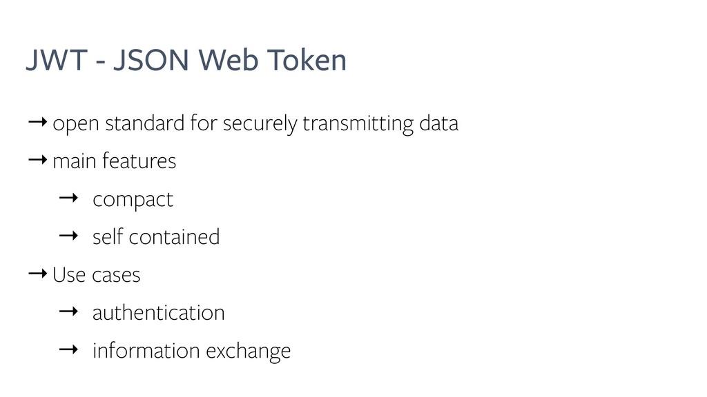 JWT - JSON Web Token →open standard for securel...