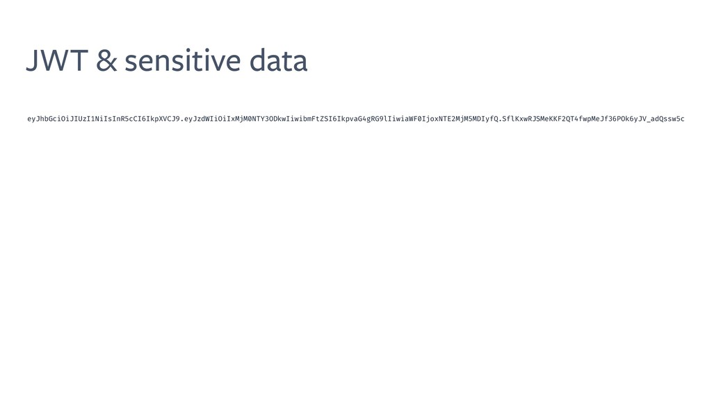 JWT & sensitive data eyJhbGciOiJIUzI1NiIsInR5cC...