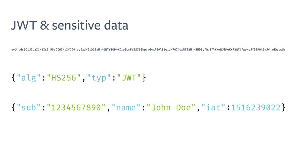 JWT & sensitive data eyJhbGciOiJIUzI1NiIsInR5cC...